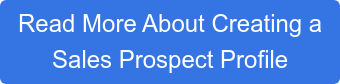 Read More About Creating a  Sales Prospect Profile