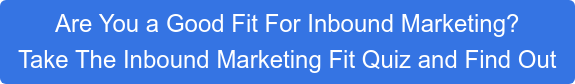 Are You a Good Fit For Inbound Marketing? Take The Inbound Marketing Fit Quiz and Find Out