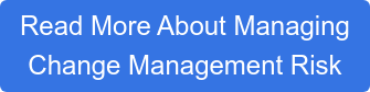 Read More About Managing  Change Management Risk