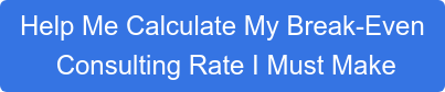 Help Me Calculate the Consulting Rate I Must Make