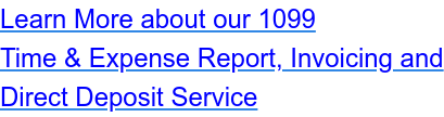 Learn More about our 1099 Time & Expense Report, Invoicing and Direct Deposit Service
