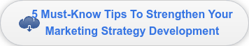 5 Must-Know Tips To Strengthen Your  Marketing Strategy Development