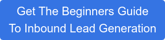 Get The Beginners Guide  To Inbound Lead Generation