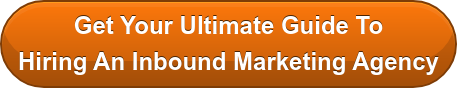 Get Your Ultimate Guide To  Hiring An Inbound Marketing Agency