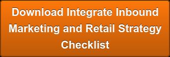 Download Integrate Inbound Marketing and Retail Strategy Checklist