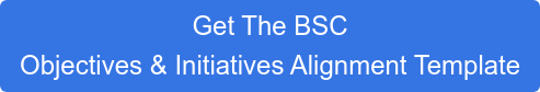 Get The BSC  Objectives & Initiatives Alignment Template