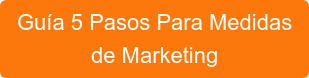 Guía 5 Pasos Para Medidas de Marketing