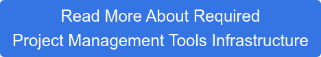 Read More About Required Project Management Tools Infrastructure
