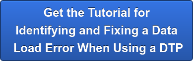 Get the Tutorial for  Identifying and Fixing a Data  Load Error When Using a DTP