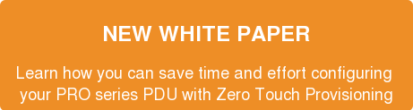 NEW WHITE PAPER  Learn how you can save time and effort configuring  your PRO series PDU with Zero Touch Provisioning
