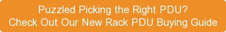 Puzzled Picking the Right PDU?  Check Out Our New Rack PDU Buying Guide