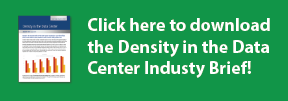 Click here to download the density in the data center industry brief!