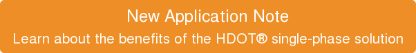 New Application Note Learn about the benefits of the HDOT® single-phase solution