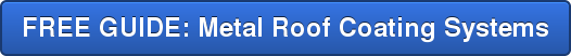 FREE GUIDE: Metal Roof Coating Systems