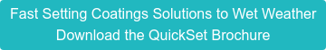 Fast Setting Coatings Solutions to Wet Weather Download the QuickSet Brochure