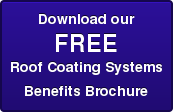 Download our FREE Roof Coating Systems BenefitsBrochure