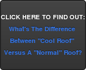 "CLICK HERE TO FIND OUT: What's The Difference  Between ""Cool Roof""  Versus A ""Normal"" Roof?"