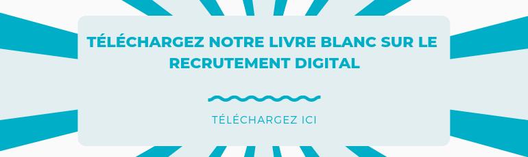 Téléchargez notre livre blanc sur le recrutement digital