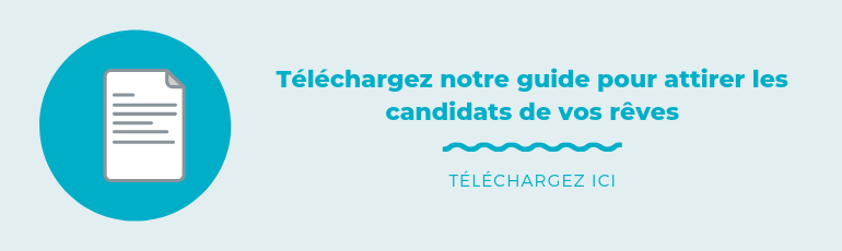 Téléchargez gratuitement notre guide pour attirer les candidats de vos rêves