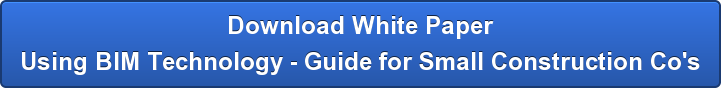 Download White Paper Using BIM Technology - Guide for Small Construction Co's