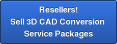 Resellers! Sell 3D CAD Conversion  Service Packages