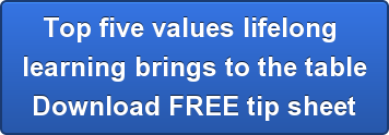 Top five values lifelong  learning brings to the table Download FREE tip sheet