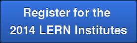 Register for the  2014 LERN Institutes