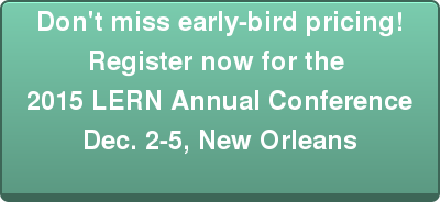 Don't miss early-bird pricing! Register now for the  2015 LERN Annual Conference Dec. 2-5, New Orleans