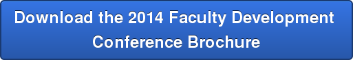 Download the 2014 Faculty Development  Conference Brochure