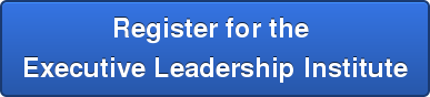 Register for the  Executive Leadership Institute