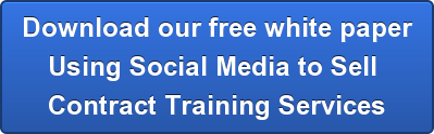 Download our free white paper Using Social Media to Sell  Contract Training Services