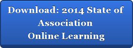 Download: 2014 State of  Association  Online Learning