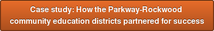 Case study: How the Parkway-Rockwood  community education districts partnered for success