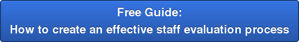 Free Guide: How to create an effective staff evaluation process