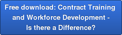 Free download: Contract Training  and Workforce Development - Is there a Difference?