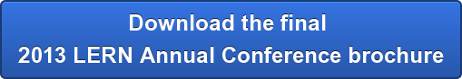 Download the final  2013 LERN Annual Conference brochure