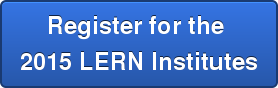 Register for the  2015 LERN Institutes