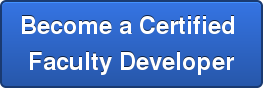 Become a Certified  Faculty Developer
