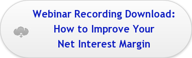 Webinar Recording Download:  How to Improve Your   Net Interest Margin