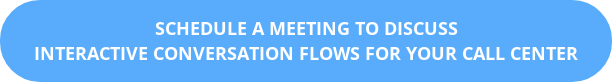 Schedule a Meeting to Discuss  Interactive Conversation Flows for your Call Center