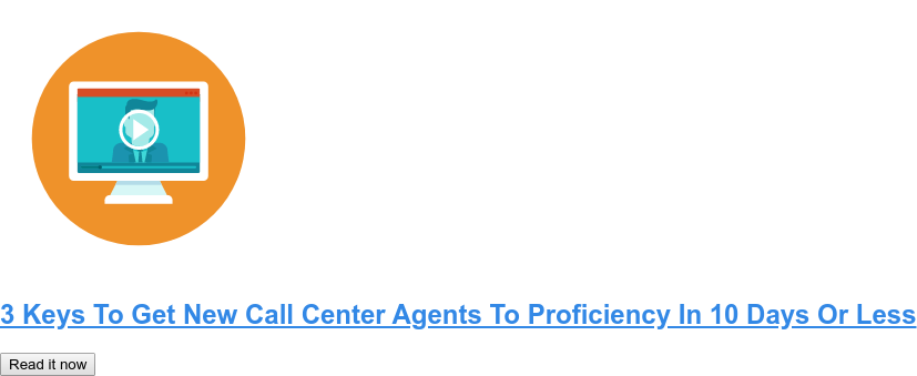 3 Keys To Get New Call Center Agents To Proficiency In 10 Days Or Less Read it now