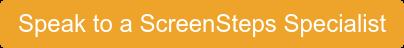 Speak to a ScreenSteps Specialist
