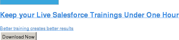 Keep your Live Salesforce Trainings Under One Hour  Better training creates better results Download Now