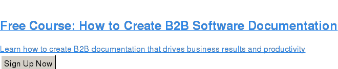 Free Course: How to Create B2B Software Documentation  Learn how to create B2B documentation that drives business results and  productivity Sign Up Now