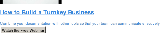 How to Build a Turnkey Business  Combine your documentation with other tools so that your team can communicate  effectively Watch the Free Webinar