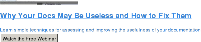 Why Your Docs May Be Useless and How to Fix Them  Learn simple techniques for assessing and improving the usefulness of your  documentation Watch the Free Webinar