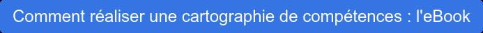 Comment réaliser une cartographie de compétences : l'eBook
