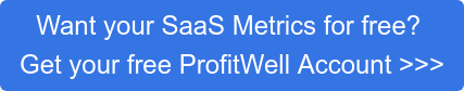 Want your SaaS Metrics for free?  Get your free ProfitWell Account >>>