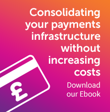 Consolidating your payments infrastructure without increasing costs