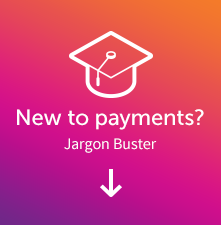 New to payments download our jargon buster